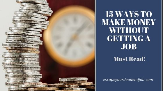ways to make money without getting a job